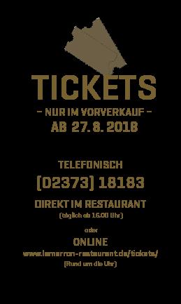 TICKETS – Nur im Vorverkauf – AB 27. 8. 2018 Telefonisch (02373) 18183 direkt im Restaurant (täglich ab 16.00 Uhr) oder Online www.lemarron-restaurant.de/tickets/ (Rund um die Uhr)